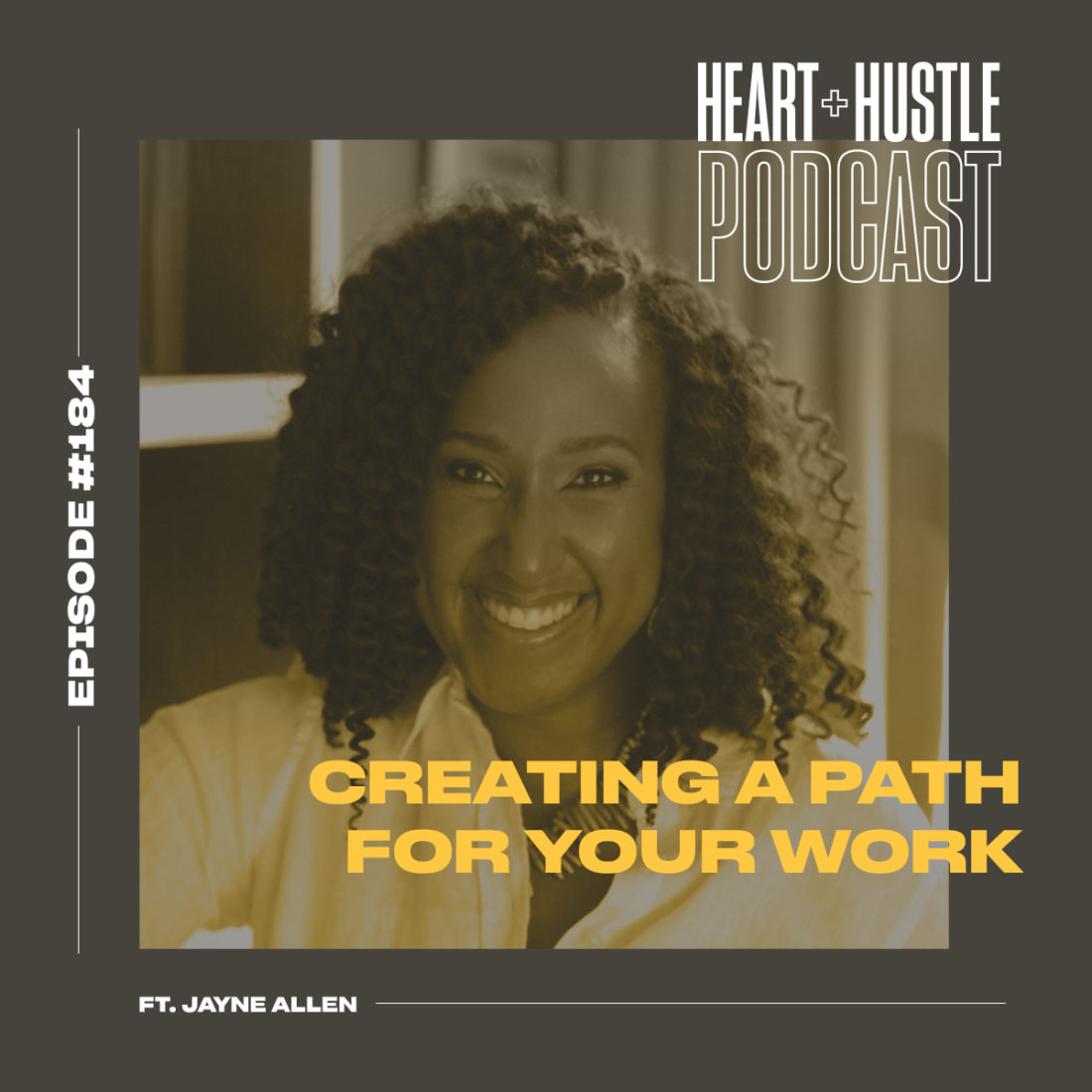 Jayne Allen on Heart and Hustle Podcast – Creating a Path for Your Work